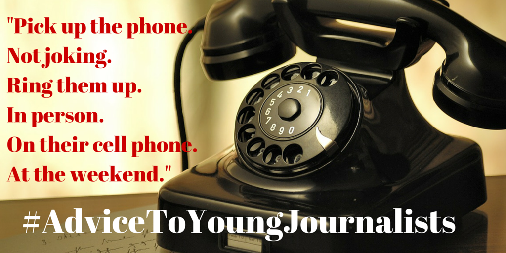 On their cell phone. At the weekend. #AdviceForYoungJournalists