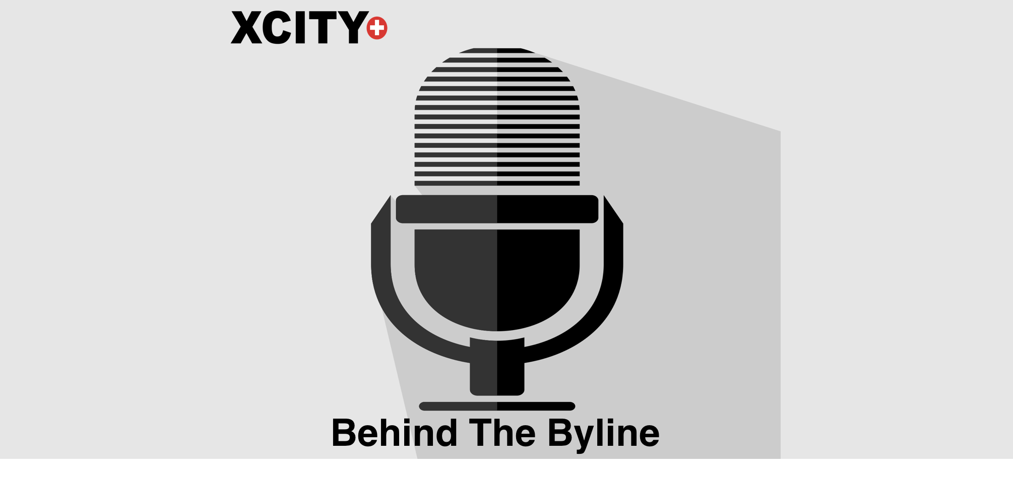XCity Podcast Behind the Byline
