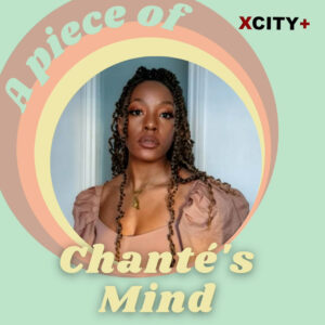 A piece of Chanté's mind: Video series